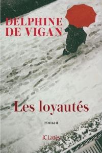 Les Loyautés, livre de Delpine de Vigan paru en janvier 2018 aux éditions Jean-Claude Lattès